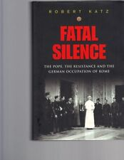 Fatal Silence: The Pope, Resistance & German Occupation of Rome, Robert Katz, HB