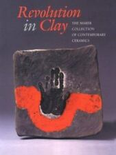 Revolution in Clay: The Marer Collection of Contemporary Ceramics PB.