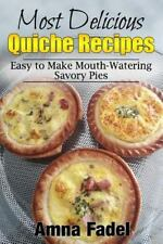 Most Delicious Quiche Recipes : Easy to Make Mouth-Watering Savory Pies by...