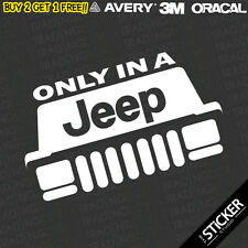 Only In A JEEP #2 Funny Sticker Vinyl Compass Gran Cherokee Dope Window 4x4
