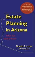 Estate Planning in Arizona : What You Need to Know by Donald A. Loose (2008,...