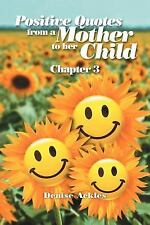 Positive Quotes from a Mother to Her Child : Chapter 3 by Denise Ackles...