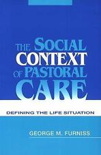 The Social Context of Pastoral Care: Defining the Life Situation by Furniss, Ge