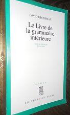 DAVID GROSSMAN LE LIVRE DE LA GRAMMAIRE INTERIEUR TRAD. DE L'HÉBREU 1994