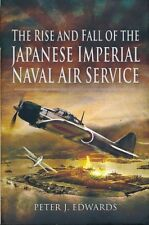 The Rise and Fall of the Japanese Imperial Naval Air Service (Pen & Sword) - New