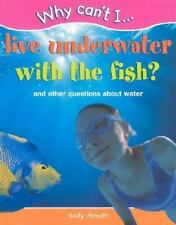 Why Can't I... Live Underwater with the Fish?: And Other Questions about Water