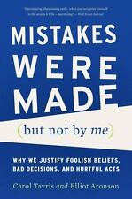 Mistakes Were Made (but Not by Me) : Why We Justify Foolish Beliefs, Bad...