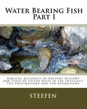 Water Bearing Fish, Part I: Biblical Accuracy in Ancient History and Tests of Fa