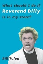WHAT SHOULD I DO IF REVEREND BILLY IS IN MY STORE? - NEW PAPERBACK BOOK