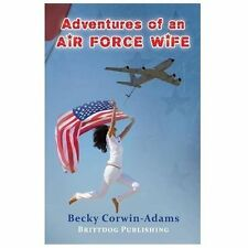 Adventures of an Air Force Wife by Becky Corwin-Adams (2013, Paperback)