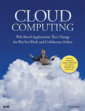 Cloud Computing: WebBased Applications That Change the Way You Work and Collabor