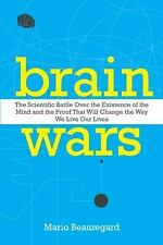 Brain Wars : The Scientific Battle over the Existence of the Mind and the...