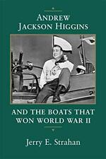 Andrew Jackson Higgins and the Boats that W... by Jerry E. Strahan (Au Paperback
