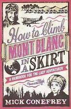 How to Climb Mont Blanc in a Skirt: A Handbook for the Lady Adventurer, Conefrey