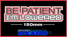 BE PATIENT IM LOWERED STICKER TO SUIT LOW VEHICLE OR BIKE LOWLUX AIR BAGS 150MM
