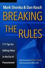 Breaking The Rules - 111 Tips for Selling Value in the Era of-ExLibrary