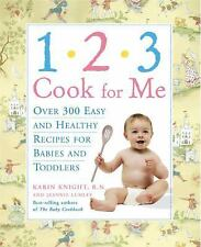 1,2,3, Cook For Me: Over 300 Easy and Healthy Recipes for Babies and Toddlers K