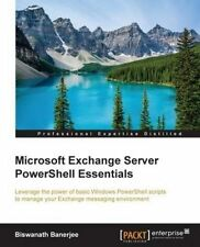 NEW Microsoft Exchange Server PowerShell Essentials by Biswanath Banerjee