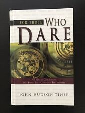 For Those Who Dare, 101 Great Christians and How They Changed the World~Tiner