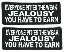 Patch  EVERYONE PITIES THE WEAK JEALOUSY YOU HAVE TO EARN  uget2 gift #1156