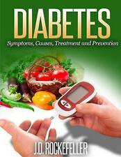 NEW Diabetes: Symptoms, Causes, Treatment and Prevention by J. D. Rockefeller