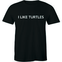 I Like Turtles T-shirt Funny Nerd Geek Humor Turtle Animal Mascot Tee Shirt Mens
