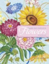 Fresh and Fabulous Flowers in Acrylics : 20 Garden-Fresh Floral Designs by Laur…