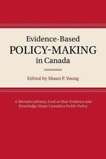 The Evolution of Evidence-based Policy-making in Canada by Shaun P. Young...