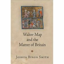 Walter Map and the Matter of Britain (The Middle Ages S - Hardcover NEW Smith, J