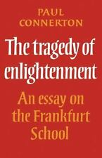 The Tragedy of Enlightenment : An Essay on the Frankfurt School by Paul...