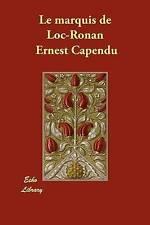 Le Marquis de Loc-Ronan (French Edition) by Capendu, Ernest