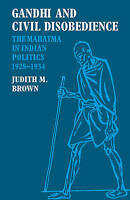 NEW Gandhi and Civil Disobedience: The Mahatma in Indian Politics 1928-1934