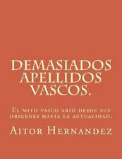 Demasiados Apellidos Vascos : El Mito Vasco Ario Desde Sus Origenes Hasta la...