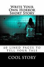 Write Your Own Horror Short Story : 60 Lined Pages to Tell Your Tale by Cool...