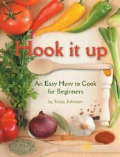 Hook It Up : An Easy How to Cook for Beginners by Sonja Johnson (2014,...