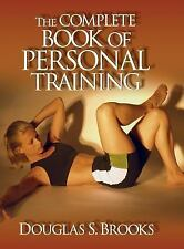 The Complete Book of Personal Training by Douglas Brooks (2003, Book, Other)