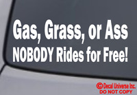 GAS GRASS OR ASS NOBODY RIDE FOR FREE Vinyl Decal Sticker Window Wall Bumper Car