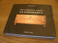 Arte e Tradizione in Trentino - La Cassapanca 141 Immagini 191 Pag. Anno 1989