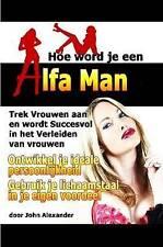 NEW Hoe Word Je Een Alfa Man (Dutch Edition) by John Alexander