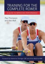 Training for the Complete Rower A Guide to Improving Performance 9781785000867
