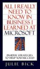 ALL I REALLY NEED TO KNOW IN BUSINESS I LEARNED AT MICROSOFT: Insider Strategies