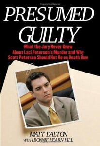 Presumed Guilty : What the Jury Never Knew about Laci Peterson's Murder and Why…