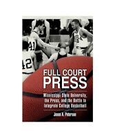 Jason A. Peterson Full Court Press: Mississippi State University, the Press, and