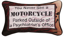 You Never See A Motorcycle Parked Outside A Psychiatrist's Office Word Pillow