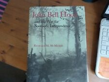 John Bell Hood and the War for Southern Independence by Richard M. McMurry (Hard