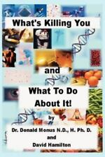 What's Killing You and What to Do about It! by David Hamilton; Ronald Monus