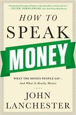 How to Speak Money : What the Money People Say-And What It Really Means by...