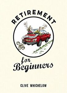 Retirement for Beginners by Whichelow, Clive Book The Cheap Fast Free Post
