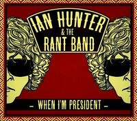 When I'm President [Digipak] * by Ian Hunter & the Rant Band (CD, Sep-2012,...