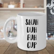 Profanity Adult Humor Coffee Mug Shuh Duh Fuh Cup Birthday Christmas Gift